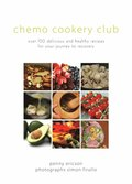 Chemo Cookery Club - over 150 delicious and healthy recipes for your journey to recovery