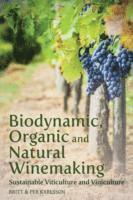 Biodynamic, Organic and Natural Winemaking (inbunden)