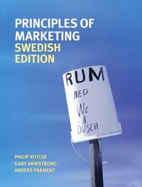 Principles of Marketing Swedish Edition with additional English chapters (Green Marketing + Marketing Planning) (inbunden)