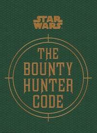 Star Wars - the Bounty Hunter Code (from the Files of Boba Fett) (inbunden)