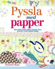 Pyssla med papper : en steg-för-steg-guide till roligt papperspyssel