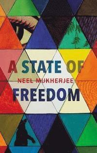 A state of Freedom / Neel Mukherjee.
