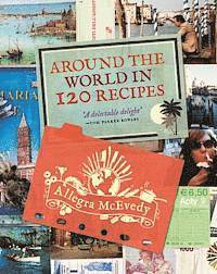 Around the World in 120 Recipes (inbunden)