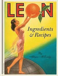 Leon: Ingredients & Recipes (inbunden)