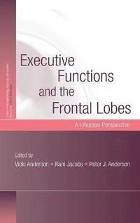 Executive Functions and the Frontal Lobes (inbunden)