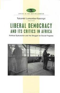 Liberal Democracy and Its Critics in Africa (h�ftad)