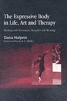 Expressive Body in Life, Art and Therapy (h�ftad)