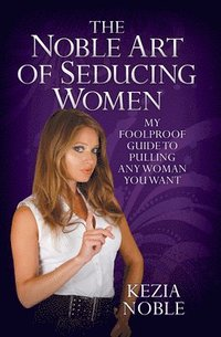 The Noble Art of Seducing Women (h�ftad)
