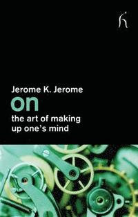 On the Art of Making Up One's Mind (h�ftad)