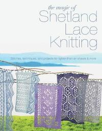 The Magic of Shetland Lace Knitting (h�ftad)