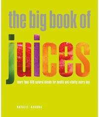 The Big Book of Juices: More Than 400 Natural Blends for Health and Vitality Every Day (inbunden)