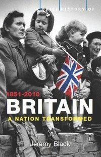 A Brief History of Britain: v. 4 Nation Transformed: 1851-2010