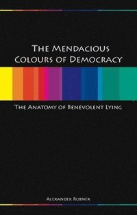 Mendacious Colours Of Democracy (h�ftad)