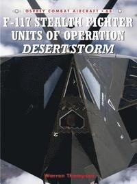 F-117 Stealth Fighter Units of Operation Desert Storm (inbunden)