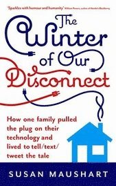 The Winter of Our Disconnect: How One Family Pulled the Plug on Their Technology and Lived to Tell/Text/Tweet the Tale (inbunden)