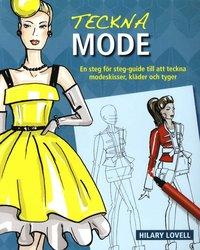 Teckna mode : en steg f�r steg-guide till att teckna modeskisser, kl�der oc (h�ftad)