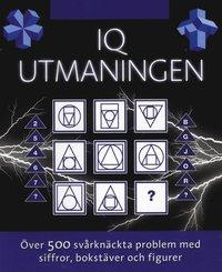 IQ utmaningen : �ver 500 sv�rkn�ckta problem med siffror, bokst�ver och figurer (h�ftad)