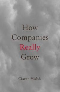 How Companies Really Grow (h�ftad)