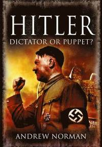 Hitler: Dictator or Puppet? (h�ftad)