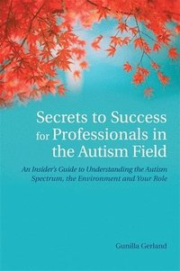 Secrets to Success for Professionals in the Autism Field (h�ftad)