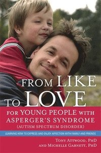 From Like to Love for Young People with Asperger's Syndrome (Autism Spectrum Disorder) (h�ftad)