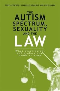 The Autism Spectrum, Sexuality and the Law (h�ftad)