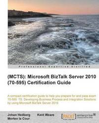 MCTS Microsoft BizTalk Server 2010 (70-595) Certification Guide (h�ftad)