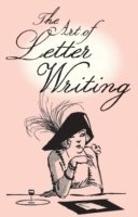 The Art of Letter Writing (inbunden)