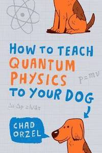 How to Teach Quantum Physics to Your Dog (h�ftad)