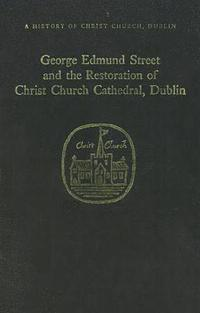 George Edmund Street and the Restoration of Christ Church Cathedral, Dublin (h�ftad)