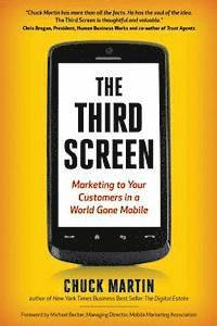 The Third Screen: Marketing to Your Customers in a World Gone Mobile (h�ftad)