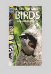 A Guide to Finding Birds in Odessa Region, Ukraine (h�ftad)
