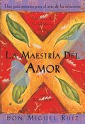 La Maestria del Amor: Un Libro de La Sabiduria Tolteca, the Mastery of Love, Spanish-Language Edition = The Mastery of Love