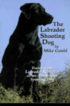 Labrador Shooting Dog - Training the Labrador Retriever as an All-around Sporting Dog