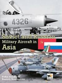 Soviet and Russian Military Aircraft in Asia (inbunden)