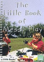 The Little Book of Messy Play (h�ftad)