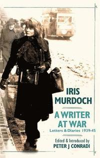 Iris Murdoch - A Writer at War (inbunden)