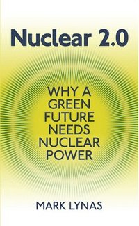 Nuclear 2.0: Why a Green Future Needs Nuclear Power (inbunden)