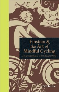 Einstein and the Art of Mindful Cycling (inbunden)