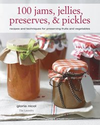 100 Jams, Jellies, Preserves & Pickles