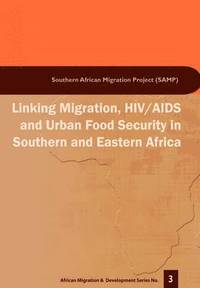 Linking Migration, HIV/AIDS and Urban Food Security in Southern and Eastern Africa (h�ftad)