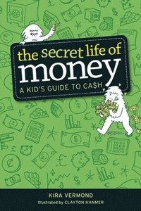 The Secret Life of Money: A Kid's Guide to Cash (h�ftad)