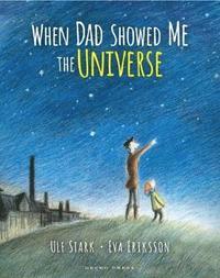 When Dad Showed Me the Universe (inbunden)