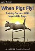 When Pigs Fly: Training Success with Impossible Dogs (häftad)