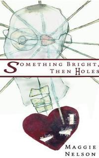 Something Bright, Then Holes (inbunden)