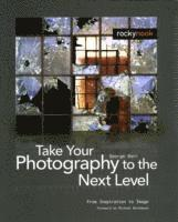 Take Your Photography to the Next Level: From Inspiration to Image