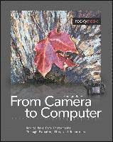 From Camera to Computer: How to Make Fine Photographs Through Examples, Tips, and Techniques (h�ftad)