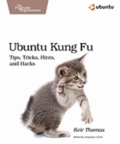 Ubuntu Kung Fu: Tips, Tricks, Hints and Hacks