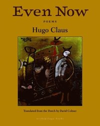 Even Now: Poems by Hugo Claus (inbunden)