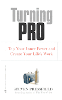 Turning Pro: Tap Your Inner Power and Create Your Life's Work (h�ftad)